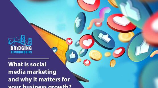 What is social media marketing and why it matters for your business growth?