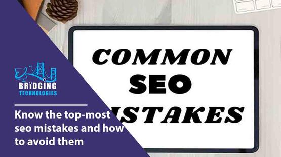 Know the top-most SEO mistakes and how to avoid them